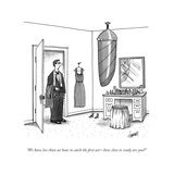 """We have less than an hour to catch the first actÑhow close to ready are y - New Yorker Cartoon Premium Giclee Print by Tom Cheney"