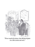 """Never much of a joiner, but did participate in a class action suit once."" - Cartoon Premium Giclee Print by Bernard Schoenbaum"
