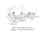"""That's not the company's concern, Edelman - we outsource all our ethics."" - Cartoon Premium Giclee Print by Mort Gerberg"