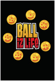 Ballz Is Life Prints