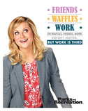 Parks And Recreation- Friends Waffles & Work Print