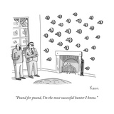 """Pound for pound, I'm the most successful hunter I know."" - New Yorker Cartoon Premium Giclee Print by Zachary Kanin"