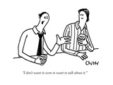 """I don't want to seem to want to talk about it."" - New Yorker Cartoon Premium Giclee Print by Tom Chitty"