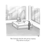 """But I already asked the other parent company. They told me to ask you."" - New Yorker Cartoon Premium Giclee Print by Paul Noth"