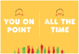 You On Point All The Time Posters