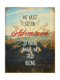We Must Go on Adventures Print by Evangeline Taylor