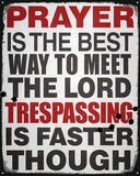Prayer…Trespassing Tin Sign