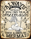 Always Be A Mermaid Tin Sign