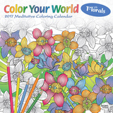 Color Your World: Meditative Coloring with Florals - 2017 Calendar Kalendarze