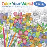 Color Your World: Meditative Coloring with Florals - 2017 Calendar Calendars