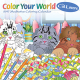 Color Your World: Meditative Coloring for Cat Lovers - 2017 Calendar - Takvimler