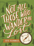 Not All Those Who Wander Are Lost - 2017 Planner Calendars