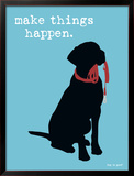 Make Things Happen Poster by  Dog is Good