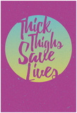 Thick Thighs Save Lives Posters
