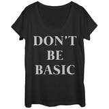 Womans: Don't Be Basic Scoop Neck T-Shirts