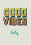 Good Vibes Only Kunstdrucke