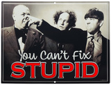Three Stooges Can't Fix Stupid Tin Sign