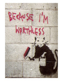 Because I'm Worthless Poster von  Banksy