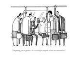 """I'm putting you on speakerÑit's essential for everyone to hear our conver... - New Yorker Cartoon Premium Giclee Print by Tom Chitty"