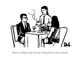 """If you're willing to wait, the soup is always better on the second day."" - New Yorker Cartoon Premium Giclee Print by Drew Dernavich"