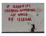 If Graffiti changed anything Prints by  Banksy