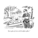 """Just a glass of wine with breakfast, officer."" - New Yorker Cartoon Premium Giclee Print by Trevor Spaulding"