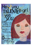 Hey Talented Girl Art by Cherie Burbach