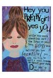 Hey Pretty Girl Prints by Cherie Burbach