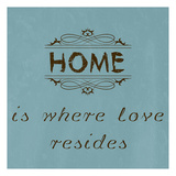 Home is Where Love Resides Prints by Sheldon Lewis
