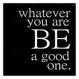 Be A Good One Poster by Cynthia Alvarez