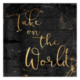 Take On The World Posters by Jace Grey