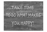TakeTime To Do What Makes You Happy Poster by Smith Haynes