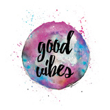 Good Vibes Prints by Victoria Brown
