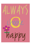 Always Choose Happy Prints by Sheldon Lewis