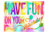 Have Fun On Your Bday Posters by Enrique Rodriquez Jr