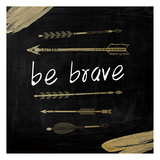 Be Brave Posters by Victoria Brown