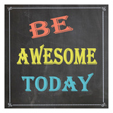 Be Awesome Today Print by Jean Olivia