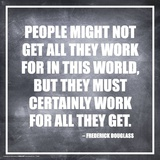 Frederick Douglass- People Work For All They Get Posters