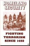 Homeland Security - Fighting Terrorism Since 1492 - Native Americans Stretched Canvas Print