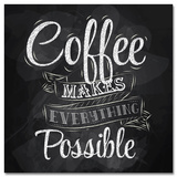 Coffee makes everything possible Plakater
