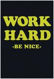 Work Hard Be Nice Plakát