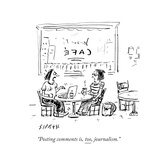 """Posting comments is, too, journalism."" - Cartoon Premium Giclee Print by David Sipress"