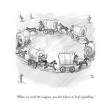 """When we circle the wagons, you don't have to keep signalling."" - New Yorker Cartoon Premium Giclee Print by Paul Noth"