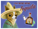Chi Wow Wow Tequila Prints by Brian Rubenacker