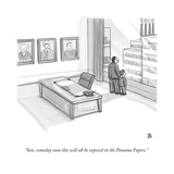 """Son, someday soon this will all be exposed in the Panama Papers."" - New Yorker Cartoon Premium Giclee Print by Paul Noth"