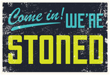 Come In! We're Stoned Signage (Black) Posters