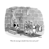 """Then the messenger shouldn't have been such a jerk."" - New Yorker Cartoon Premium Giclee Print by Pat Byrnes"