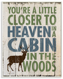 Closer to Heaven in a Cabin Wood Sign