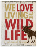 Love Living The Wild Life Wood Sign