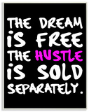 The Dream is Free The Hustle is Sold Separately Wood Sign